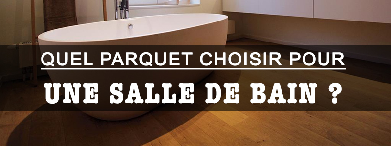 quel parquet choisir pour une salle de bain. Black Bedroom Furniture Sets. Home Design Ideas