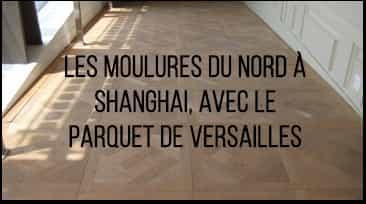 Les Moulures du Nord a Shanghai avec le parquet de Versailles